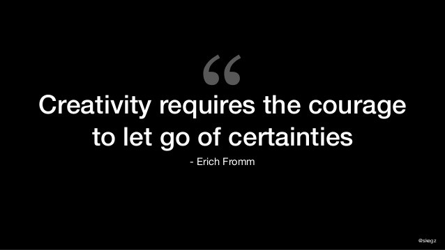 "Business quote: ""Creativity requires the courage to let go of certainties."" Erich Fromm"