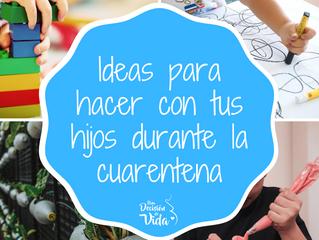 Ideas para hacer con tus hijos en cuarentena