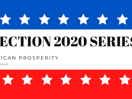 ELECTION 2020 SERIES: AMERICA & PROSPERITY