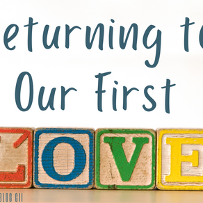Returning To Our First Love