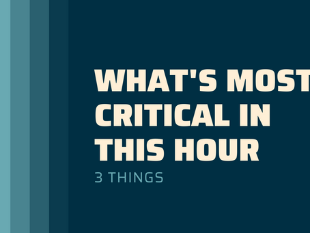 What's Most Critical in this Hour? 3 Things