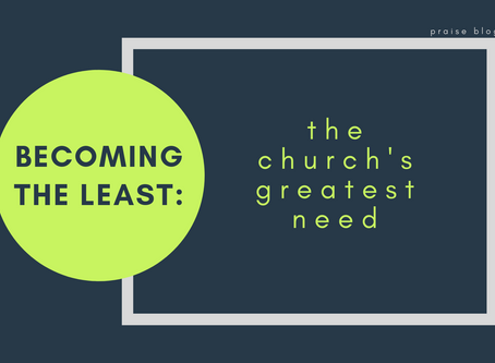 Becoming the Least - The Church's Greatest Need