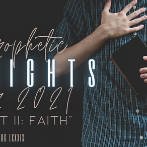 Prophetic Insights for 2021 Part II: Faith