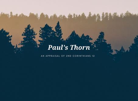 Paul's Thorn - An Appraisal of 2nd Corinthians 12