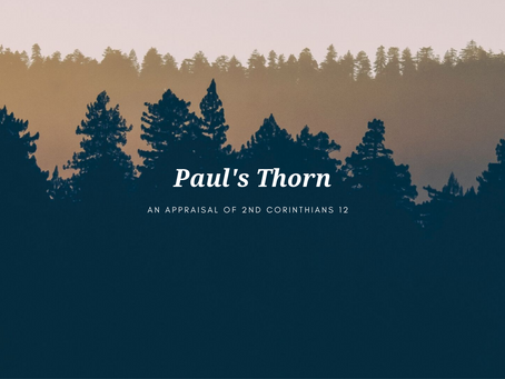 Paul's Thorn - An Appraisal of 2nd Corinthians 12