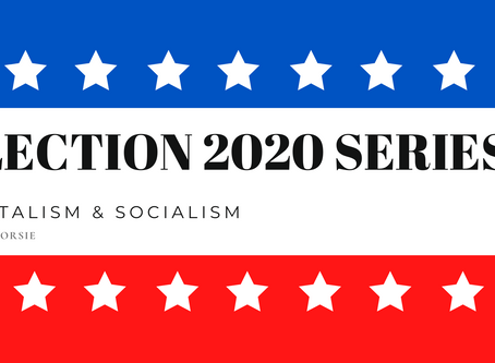 ELECTION 2020 SERIES- CAPITALISM & SOCIALISM