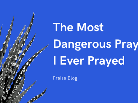 The Most Dangerous Prayer I Ever Prayed