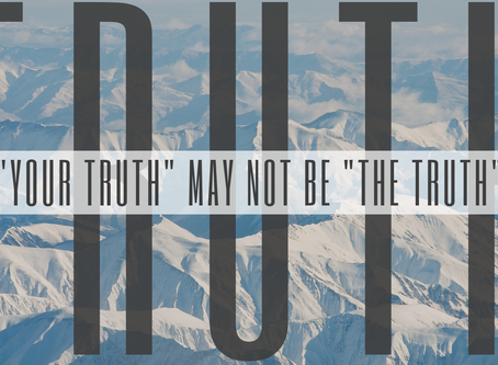 """""""Your Truth"""" May not be """"The Truth"""""""