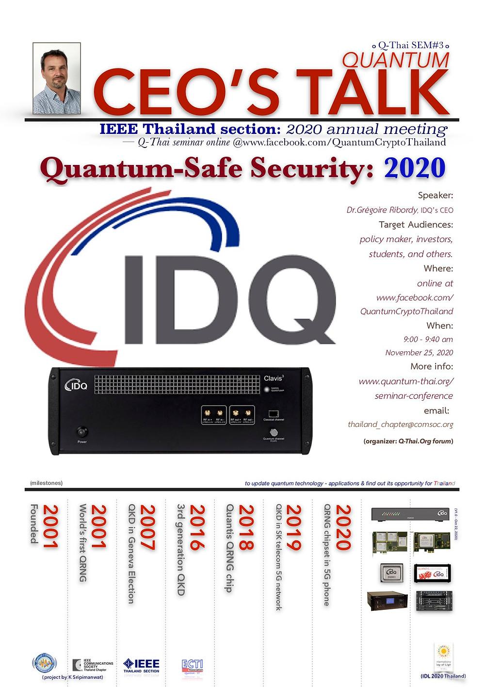 "Quantum - CEO's Talk: Quantum Information Technology for communications security, Thai quantum seminar #3 - ""Quantum - Safe Security 2020"" by Dr.Grégoire Ribordy, IDQ's CEO, online - 9:00 - 9:40 am Nov 25, 2020 at FB/QuantumCryotpThailand"