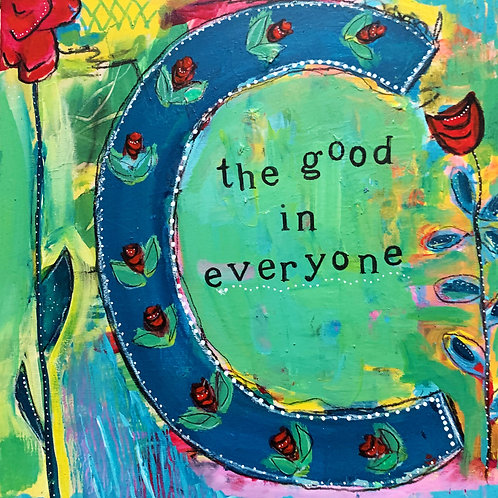C The Good in Everyone, 12 x 12 on cradled wood