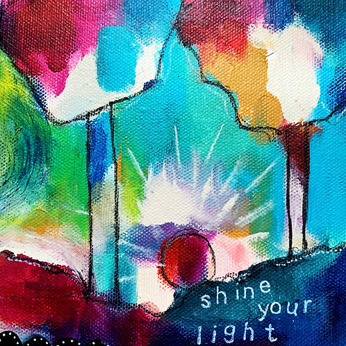 """Shine Your Light, 6 x 6 on 1 1/2"""" canvas"""