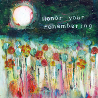 Honor Your Remembering