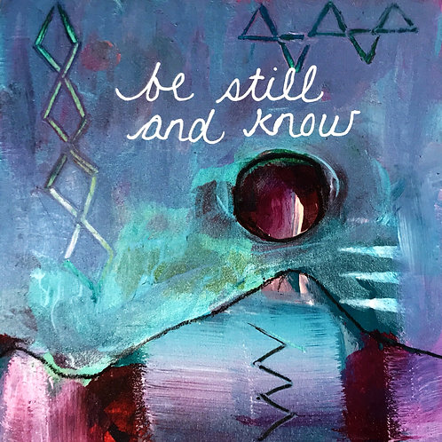 """Be Still and Know, 4 x 4 on 1 1/2"""" cradled wood"""
