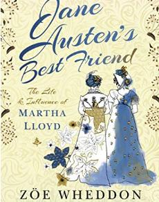 'Jane Austen's Best Friend: The Life & Influence of Martha Lloyd' by Zöe Wheddon