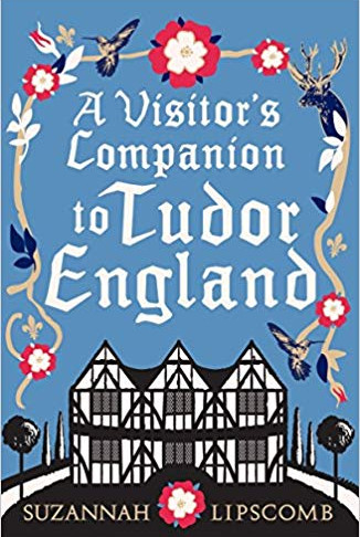'A Visitor's Companion to Tudor England' by Suzannah Lipscomb