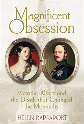 'Magnificent Obsession: Victoria, Albert and the Death that Changed the Monarchy' by Helen Rappaport