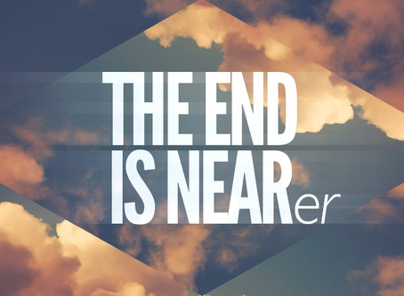 THE END IS NEARER!
