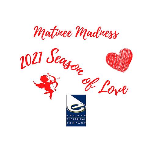 Matinee Madness Season Ticket
