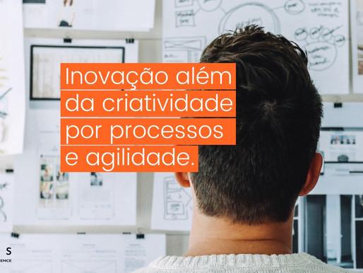 Inovação além da criatividade e impulsionada por Processos e Agilidade