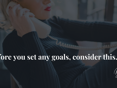 Before you set any goals, consider this...