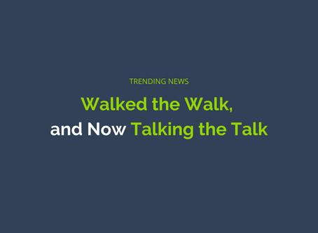 Walked the Walk & Now Talking the Talk