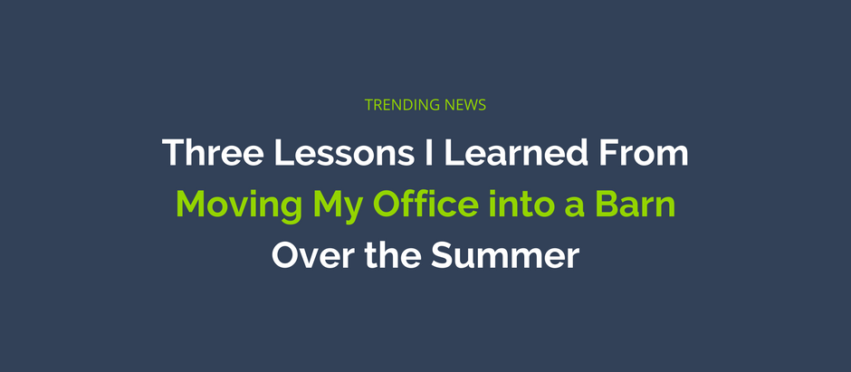 Three Lessons I Learned From Moving My Office into a Barn Over the Summer