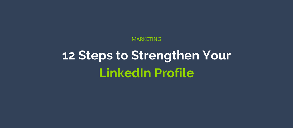 12 Steps to Strengthen Your LinkedIn Profile