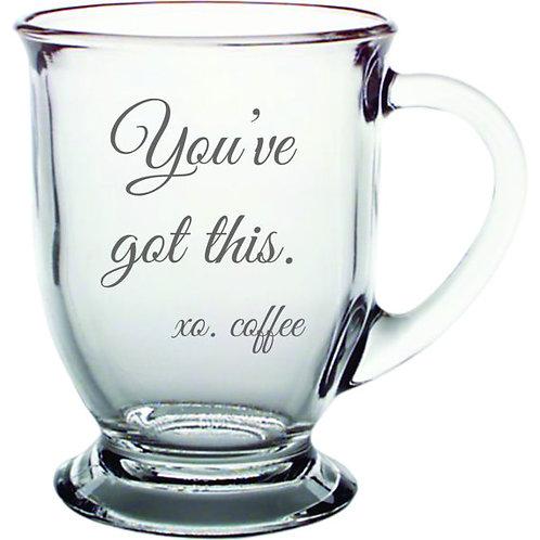 You've Got This xo Coffee