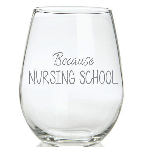 Because Nursing School personalized glass gift