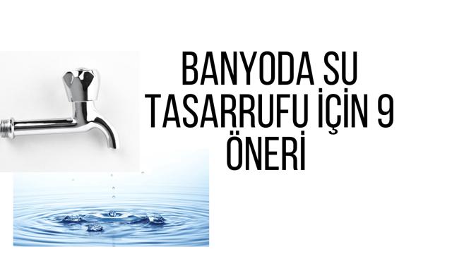 Banyoda Su Tasarrufu için 9 Öneri
