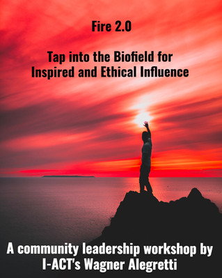 Fire 2.0: Conscious Influence - Tap into the Biofield for Inspired and Ethical Influence (10/27 Work