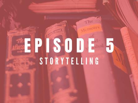 EPISODE 5: Storytelling