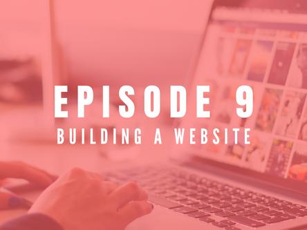 EPISODE 9: Building your website