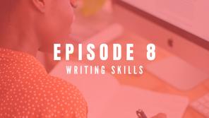 EPISODE 8: Writing skills