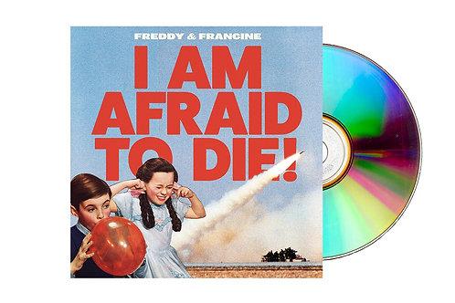 """I AM AFRAID TO DIE!"" Physical CD"