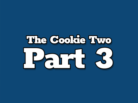 The Cookie Two, Part 3