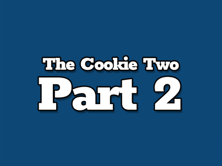 The Cookie Two, Part 2