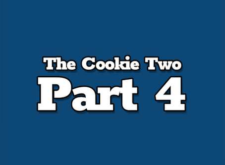 The Cookie Two, Part 4
