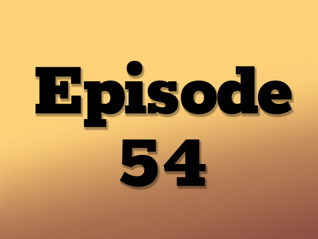 Ep. 54: Crime and Courtship, Part 18