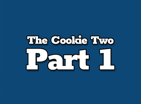 The Cookie Two, Part 1