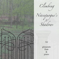 Climbing Nissequogue's Shadows, for glissando flute and piano $24.99