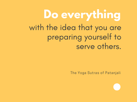 Do everything with the idea that you are preparing yourself to serve others