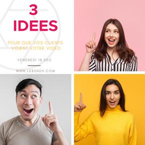 3 Idées pour que vos clients voient votre vidéo !
