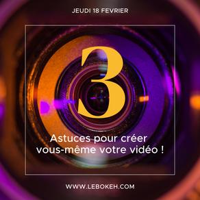 3 Astuces pour créer vous-même votre vidéo !