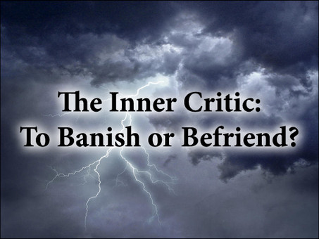 The Inner Critic: To Banish or Befriend?