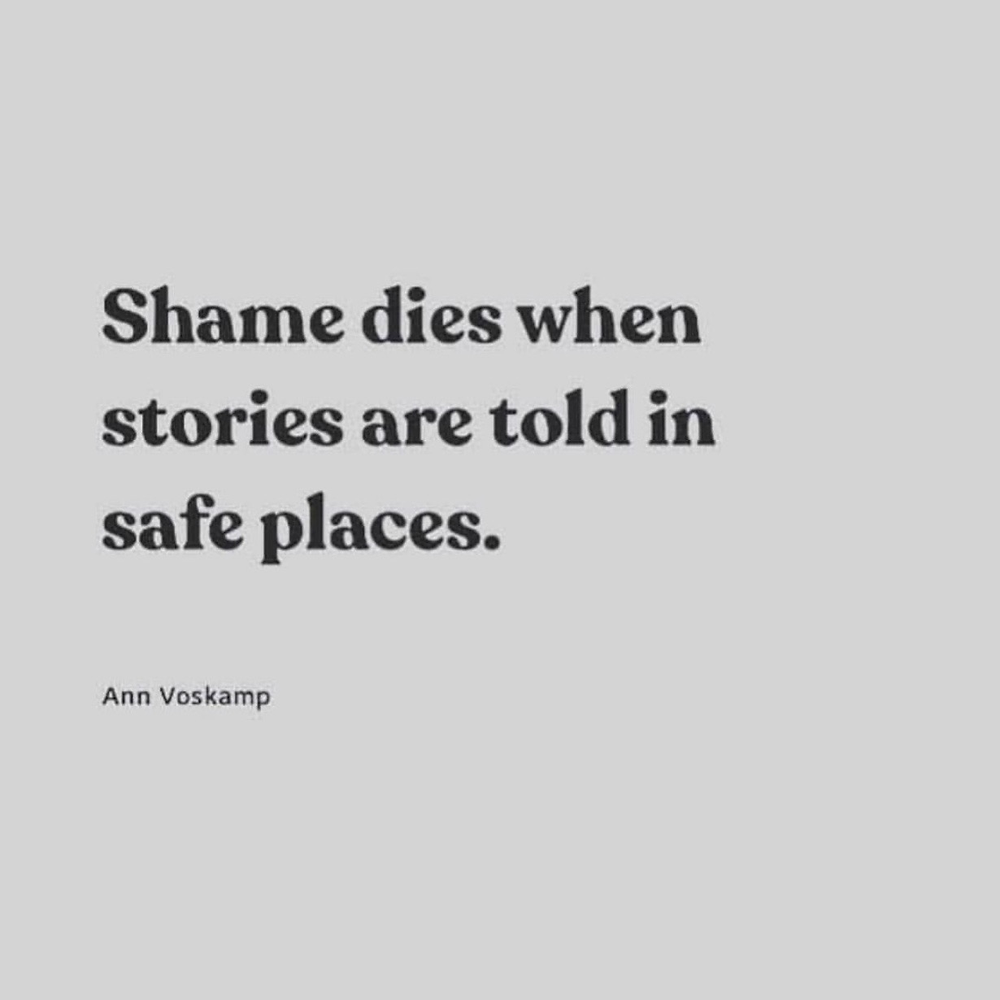 Shame dies when stories are told in safe places quote