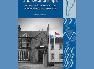 'Contacts, Collisions and Relationships. Britons and Chileans in the Independence era, 1802 – 1831'