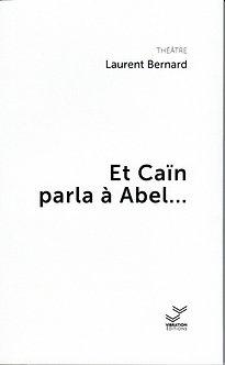 Et Caïn parla à Abel - Laurent Bernard