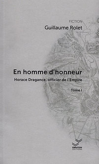 En homme d'honneur. Horace Dragance... - Tome I - Guillaume Rolet