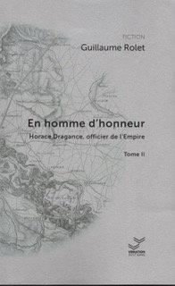 En homme d'honneur. Horace Dragance... - Tome II - Guillaume Rolet